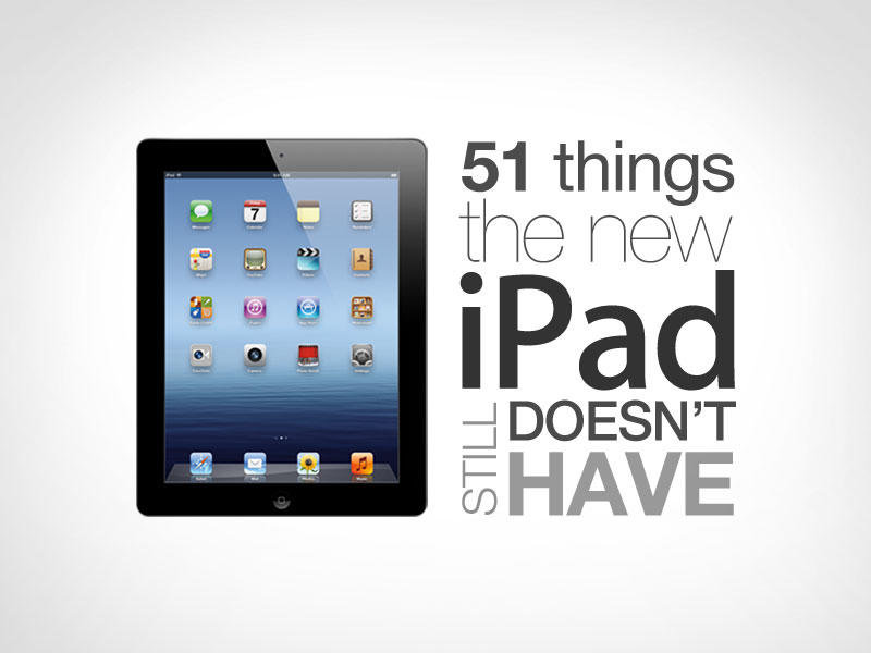 51 Things the New iPad Still Doesn't Have