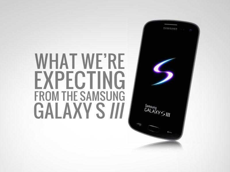 What We're Expecting From the Samsung Galaxy S3