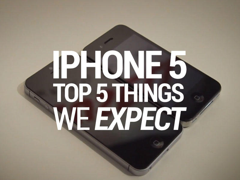iPhone 5 - Top 5 Things We Expect