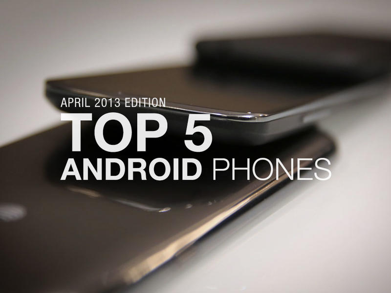 Top 5 Android Phones - April 2013 Edition