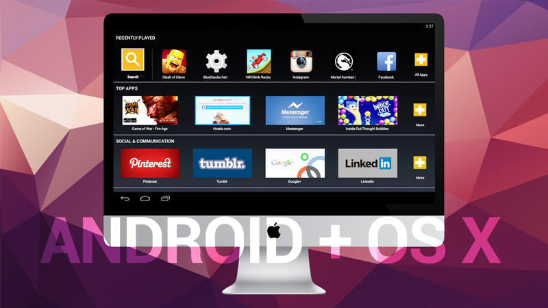 Use any Android app on your Mac with this application   TechnoBuffalo