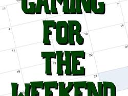 Gaming for the Weekend - 2/5