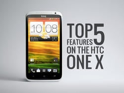 Top 5 Features of the HTC One X