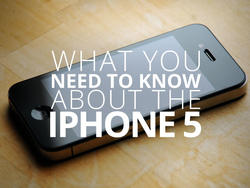 What You Need To Know About the iPhone 5