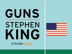 Stephen King Guns Essay Published as a Kindle Single on Amazon