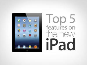 Top 5 Features of Apple's New iPad