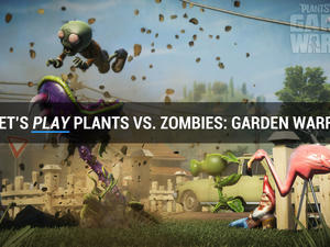 Let's Play Plants vs. Zombies: Garden Warfare